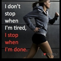 I don't stop when I'm tired. I stop when I'm done.